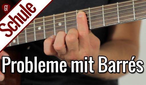 Probleme mit Barré Akkorden? Daran liegt's!   Gitarrenschule
