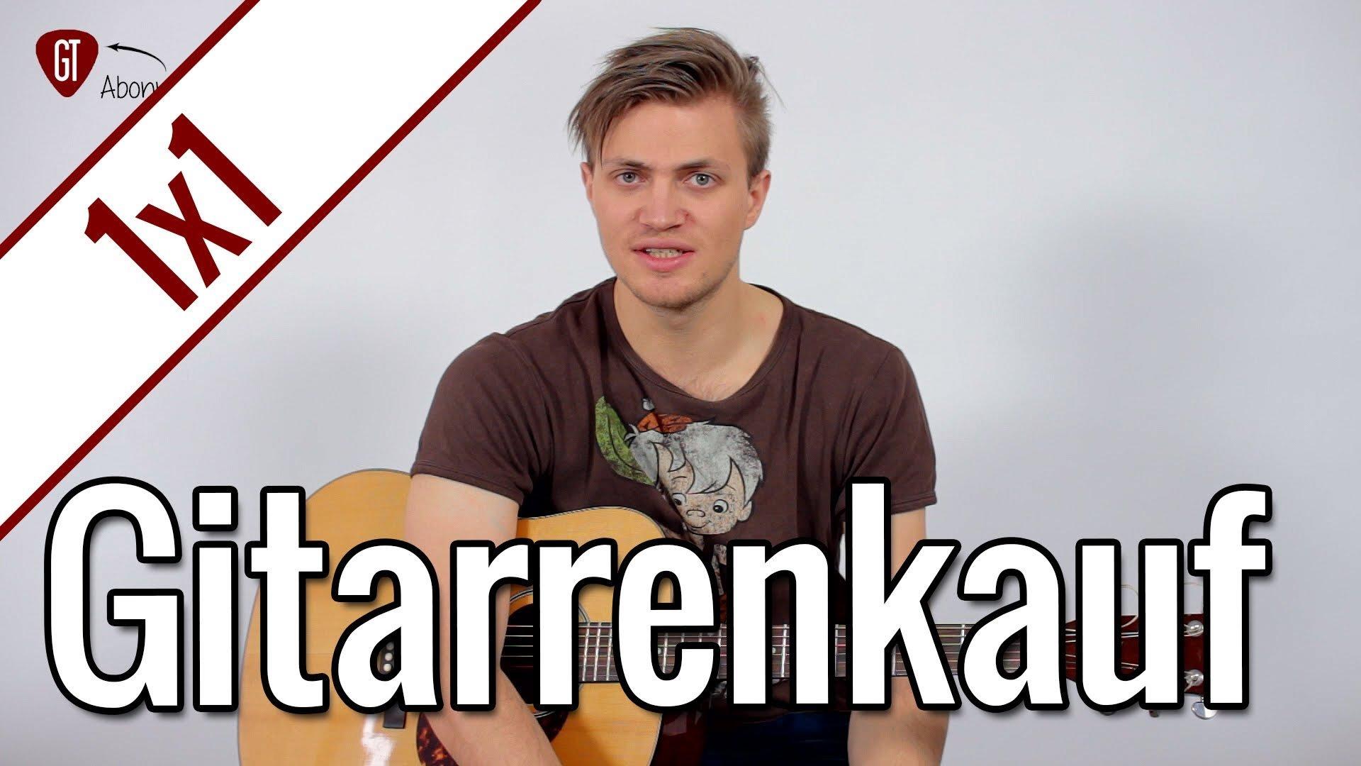 Was Ihr beim Gitarrenkauf beachten müsst! | Gitarren 1×1