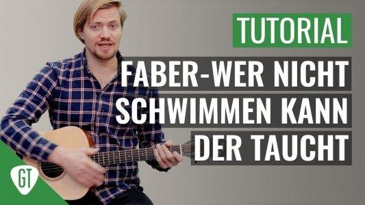Faber – Wer Nicht Schwimmen Kann Der Taucht   Gitarren Tutorial Deutsch