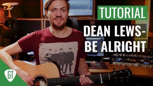 Dean Lewis – Be Alright | Gitarren Tutorial Deutsch